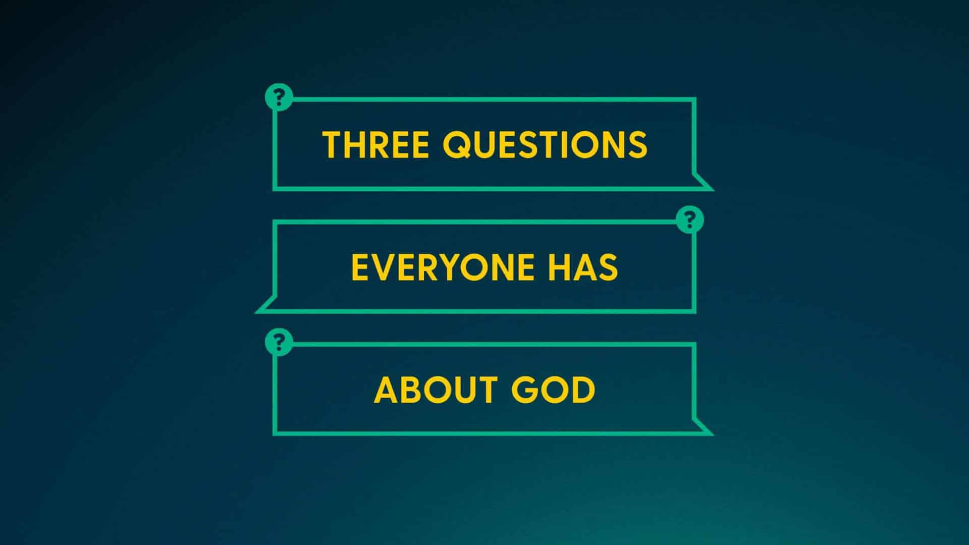 3 Questions Everyone Has About God